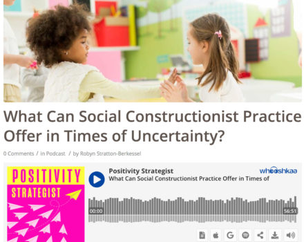 Podcast: What Can Social Constructionist Practice Offer in Times of Uncertainty?